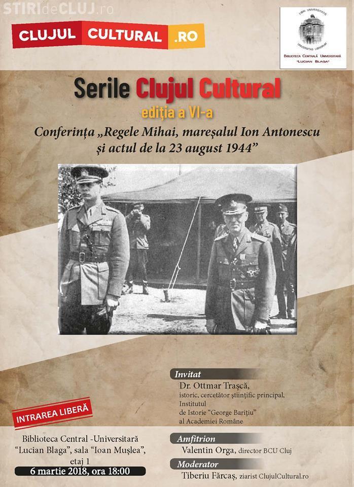 """Dezbatere la Cluj pe tema: """"Regele Mihai, Ion Antonescu și actul de la 23 august"""""""