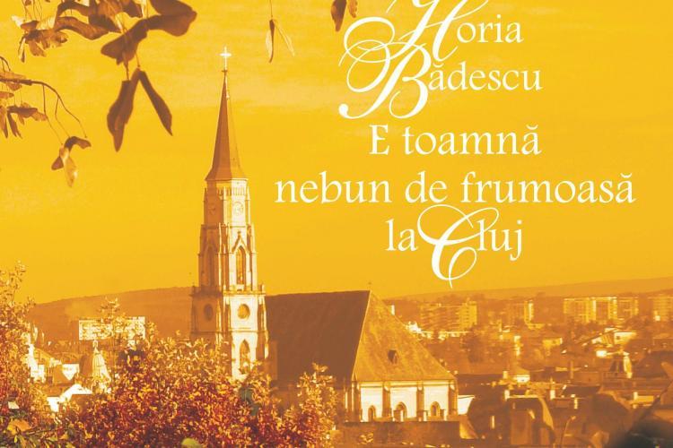 "Poetul Horia Badescu lanseaza la Cluj volumul ""E toamna nebun de frumoasa la Cluj"""