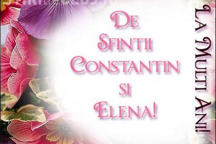 Peste 1,8 milioane de romani isi sarbatoresc astazi onomastica! La multi ani celor ce poarta numele Constantin si Elena!