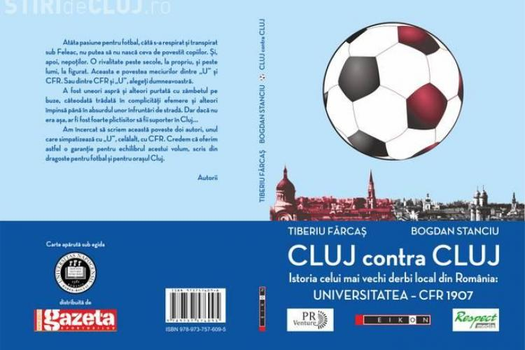 Cluj contra Cluj. Istoria celui mai vechi derbi local din Romania: Universitatea - CFR 1907 - volum document