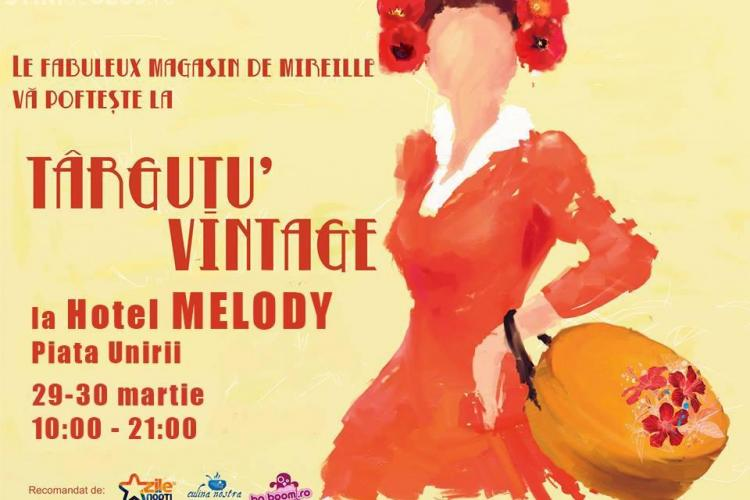 TÂRGUŢU' VINTAGE revine la Cluj, la Hotel Melody, pe final de martie